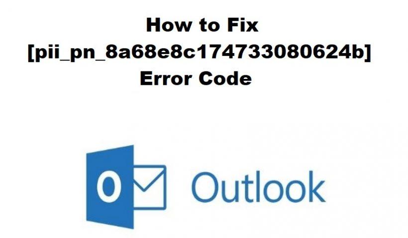 How to Fix [pii_pn_8a68e8c174733080624b] Error Code